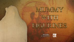 Inside Explorer: Mummy with figurines