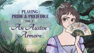 Playing Pride & Prejudice 1: An Austen Armoire