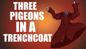 Three Pigeons in a Trench Coat Three Pigeons in a Trench Coat